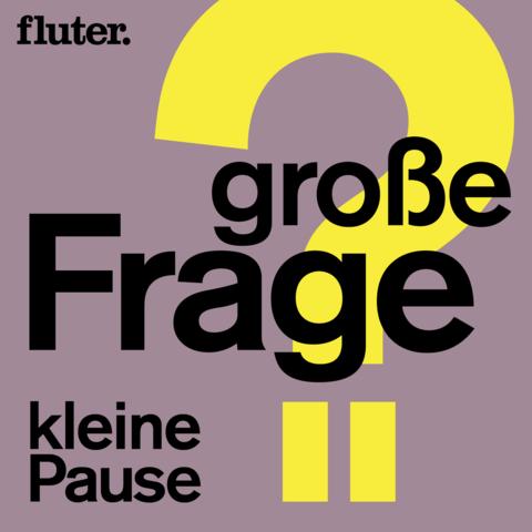 Große Frage, kleine Pause – der fluter-Podcast